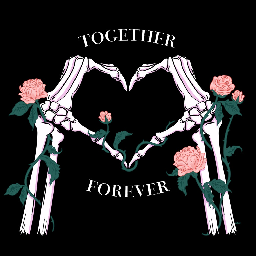Two skeleton hands making a heart shape framed by roses and the phrase Together Forever